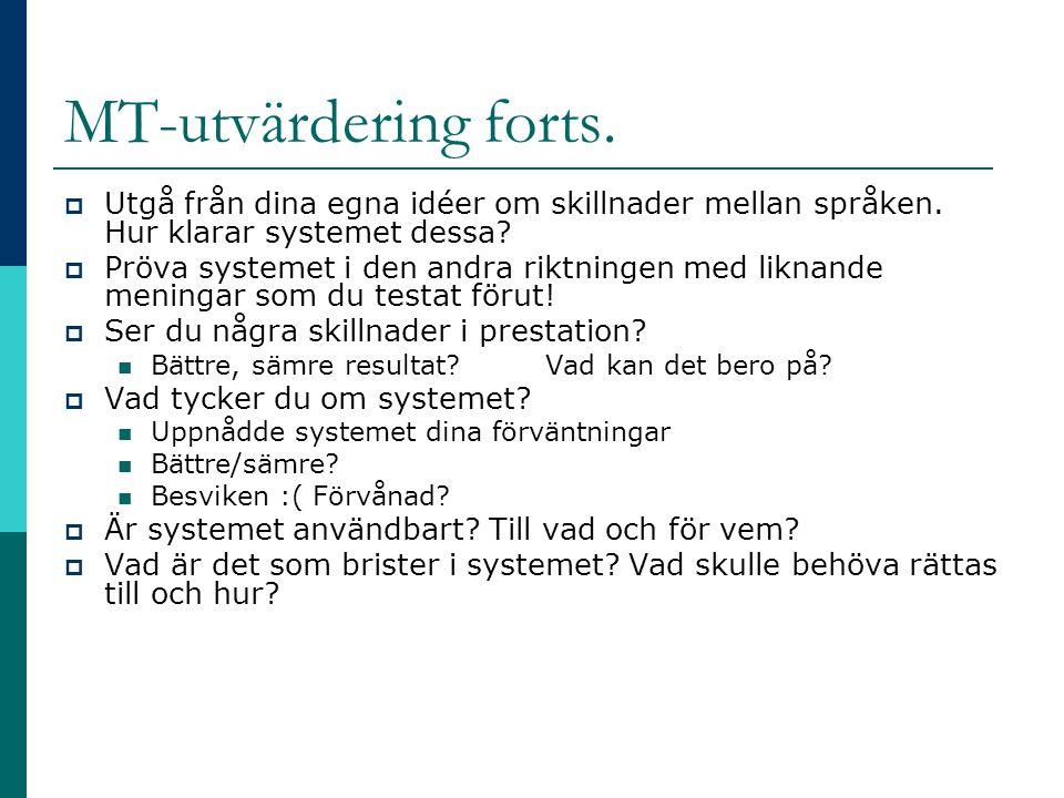 MT-utvärdering forts. Utgå från dina egna idéer om skillnader mellan språken. Hur klarar systemet dessa