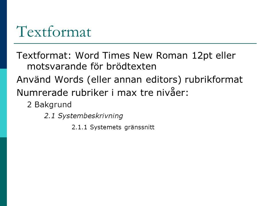Textformat Textformat: Word Times New Roman 12pt eller motsvarande för brödtexten. Använd Words (eller annan editors) rubrikformat.