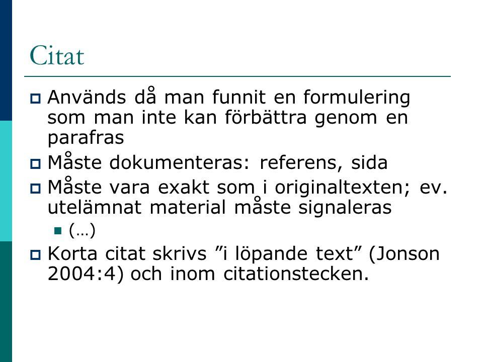 Citat Används då man funnit en formulering som man inte kan förbättra genom en parafras. Måste dokumenteras: referens, sida.