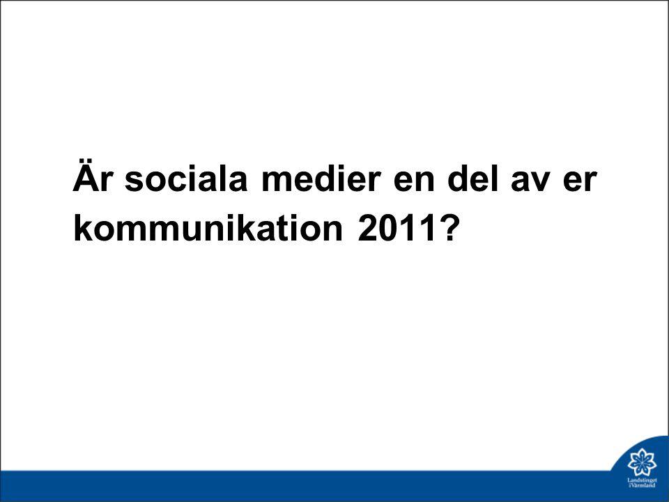 Är sociala medier en del av er kommunikation 2011