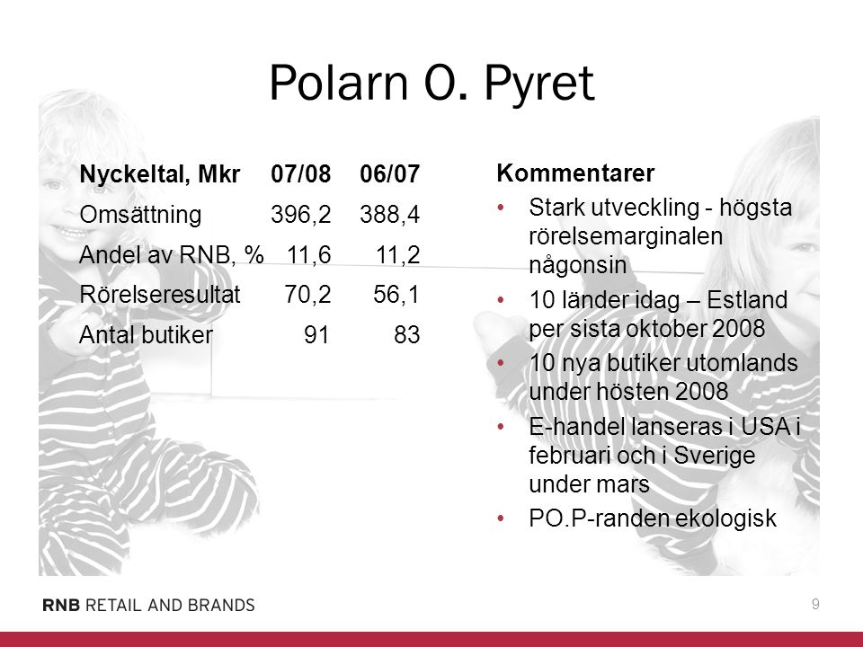 Polarn O. Pyret Nyckeltal, Mkr 07/08 06/07 Kommentarer