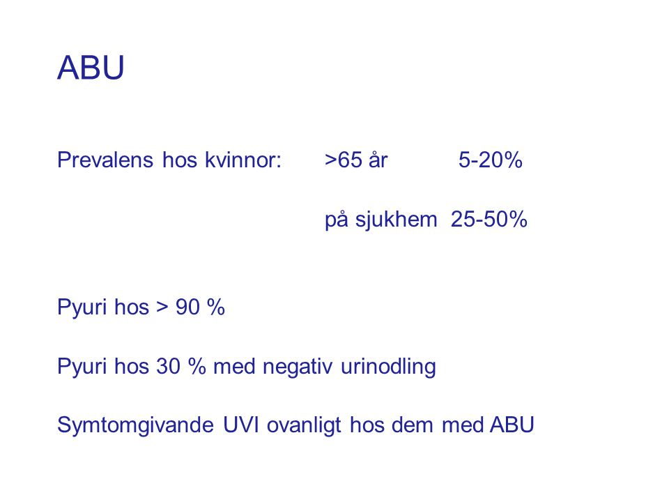ABU Prevalens hos kvinnor: >65 år 5-20% på sjukhem 25-50%