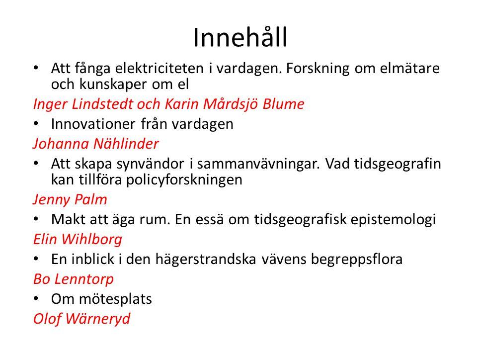 Innehåll Att fånga elektriciteten i vardagen. Forskning om elmätare och kunskaper om el. Inger Lindstedt och Karin Mårdsjö Blume.