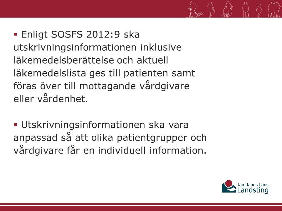 Enligt SOSFS 2012:9 ska utskrivningsinformationen inklusive läkemedelsberättelse och aktuell läkemedelslista ges till patienten samt föras över till mottagande vårdgivare eller vårdenhet.