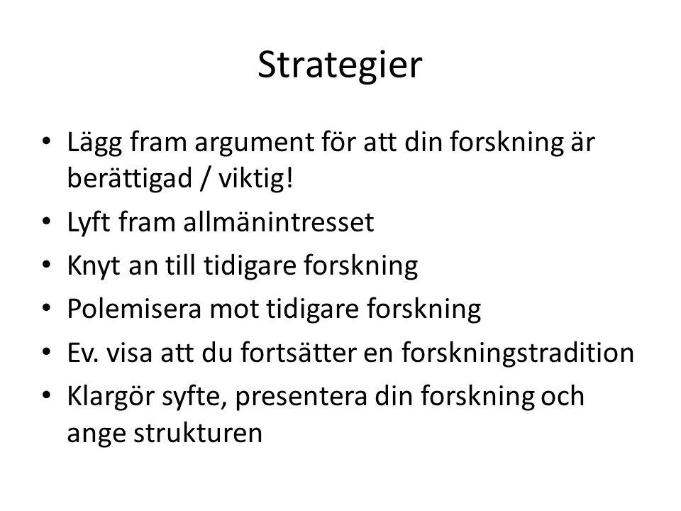 Strategier Lägg fram argument för att din forskning är berättigad / viktig! Lyft fram allmänintresset.