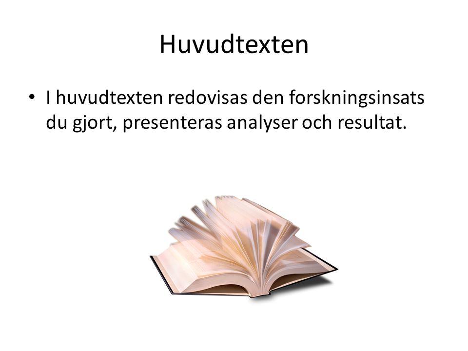 Huvudtexten I huvudtexten redovisas den forskningsinsats du gjort, presenteras analyser och resultat.