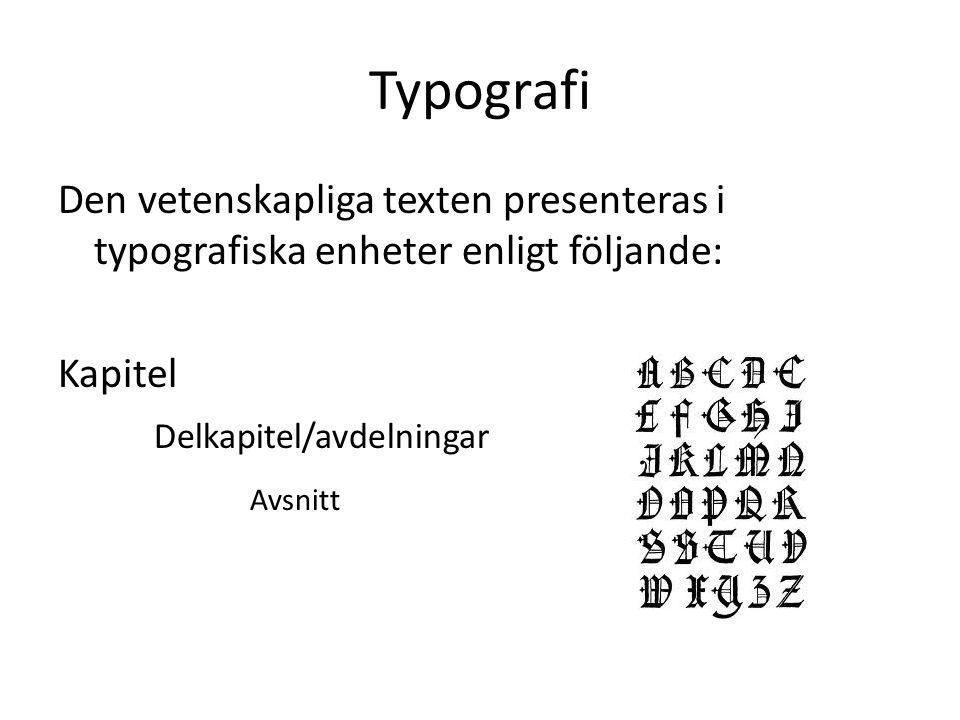 Typografi Den vetenskapliga texten presenteras i typografiska enheter enligt följande: Kapitel. Delkapitel/avdelningar.