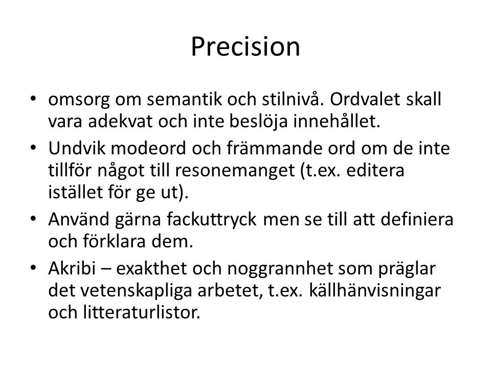 Precision omsorg om semantik och stilnivå. Ordvalet skall vara adekvat och inte beslöja innehållet.