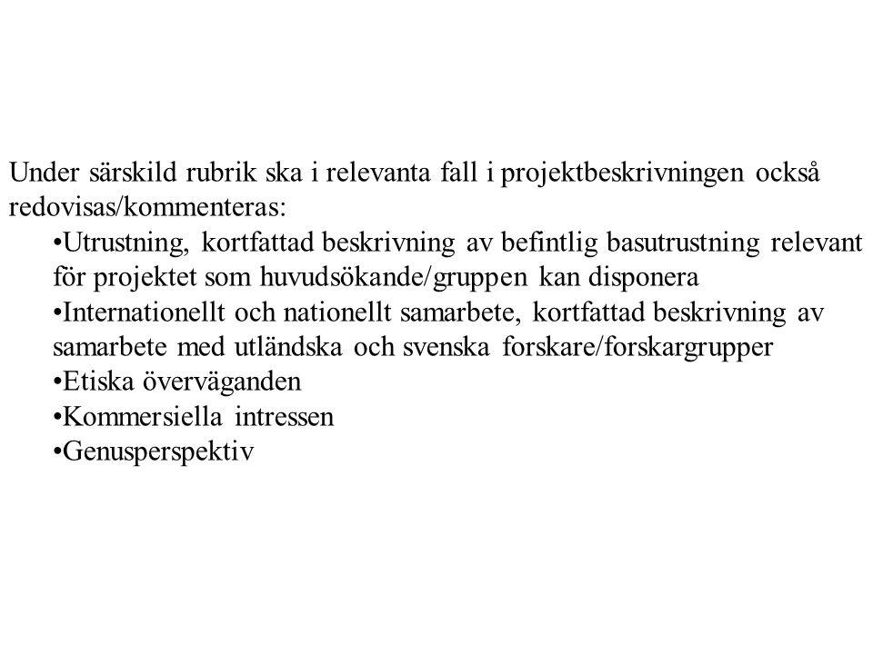 Under särskild rubrik ska i relevanta fall i projektbeskrivningen också redovisas/kommenteras: