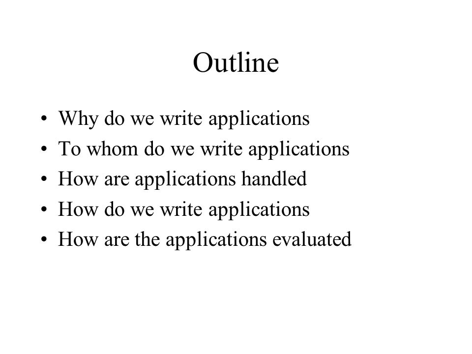 Outline Why do we write applications To whom do we write applications