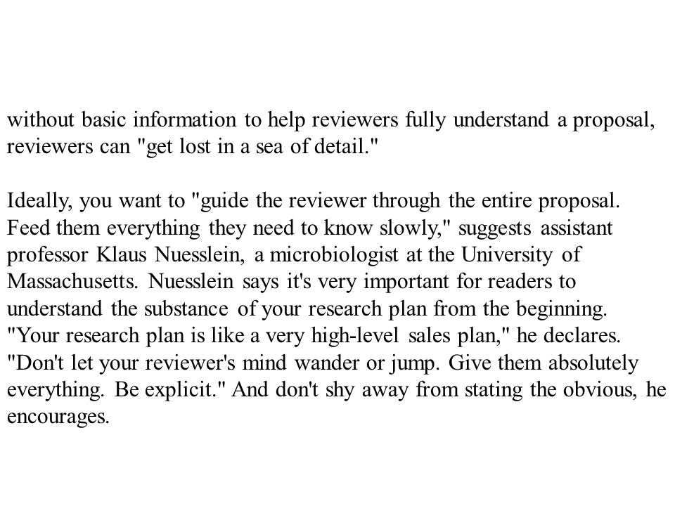 without basic information to help reviewers fully understand a proposal, reviewers can get lost in a sea of detail.