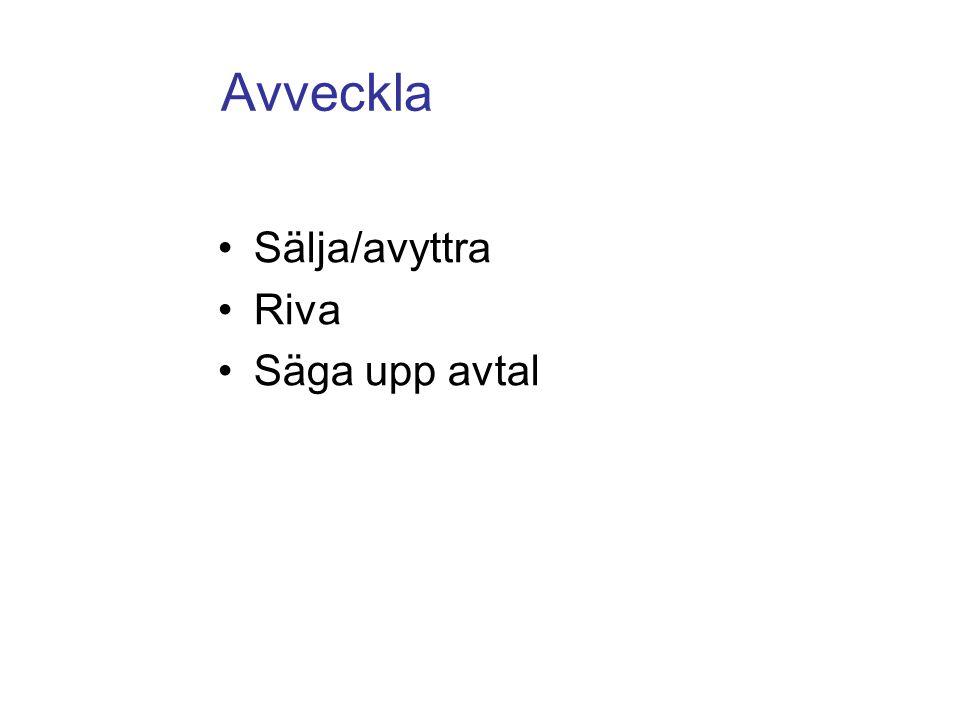 Avveckla Sälja/avyttra Riva Säga upp avtal