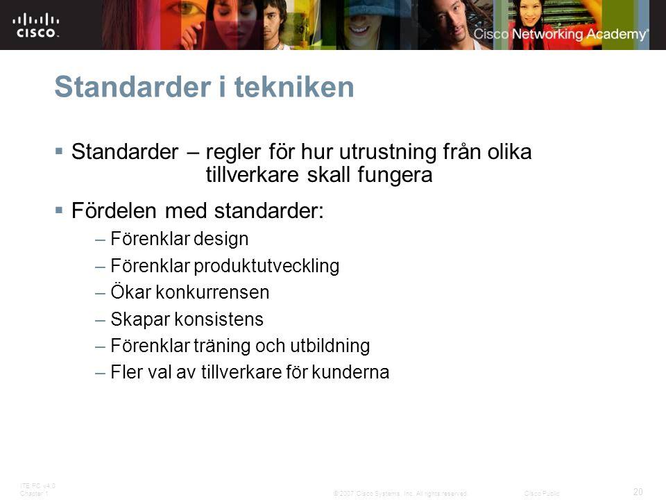 Standarder i tekniken Standarder – regler för hur utrustning från olika tillverkare skall fungera.