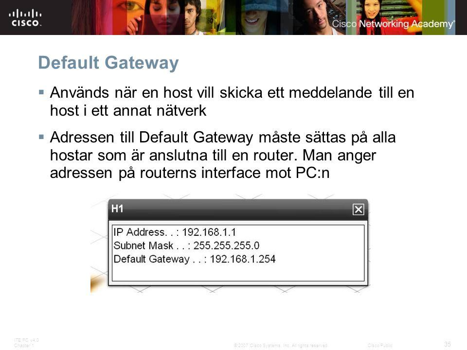 Default Gateway Används när en host vill skicka ett meddelande till en host i ett annat nätverk.