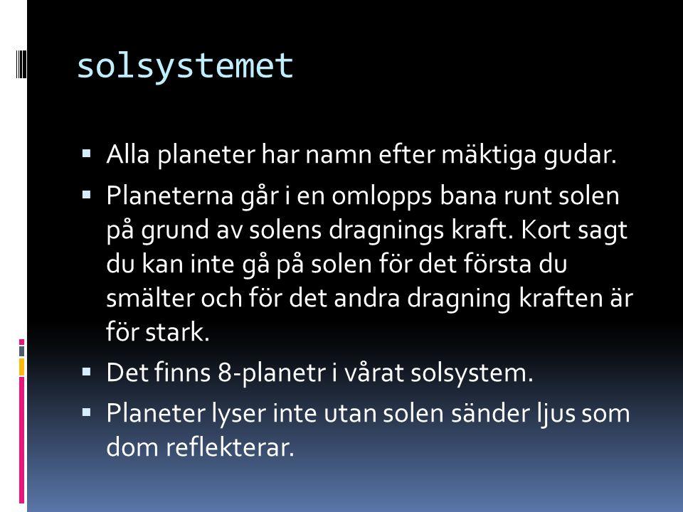 solsystemet Alla planeter har namn efter mäktiga gudar.