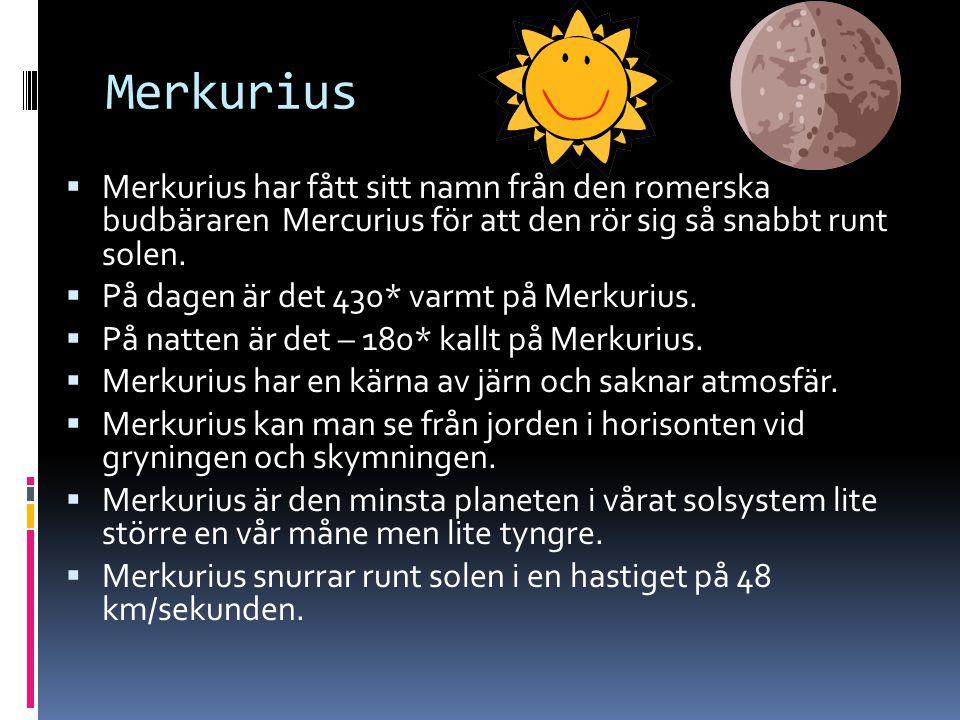 Merkurius Merkurius har fått sitt namn från den romerska budbäraren Mercurius för att den rör sig så snabbt runt solen.