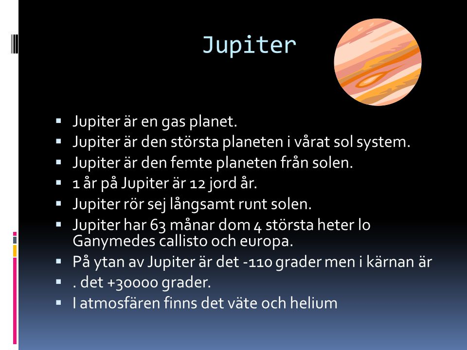 Jupiter Jupiter är en gas planet.
