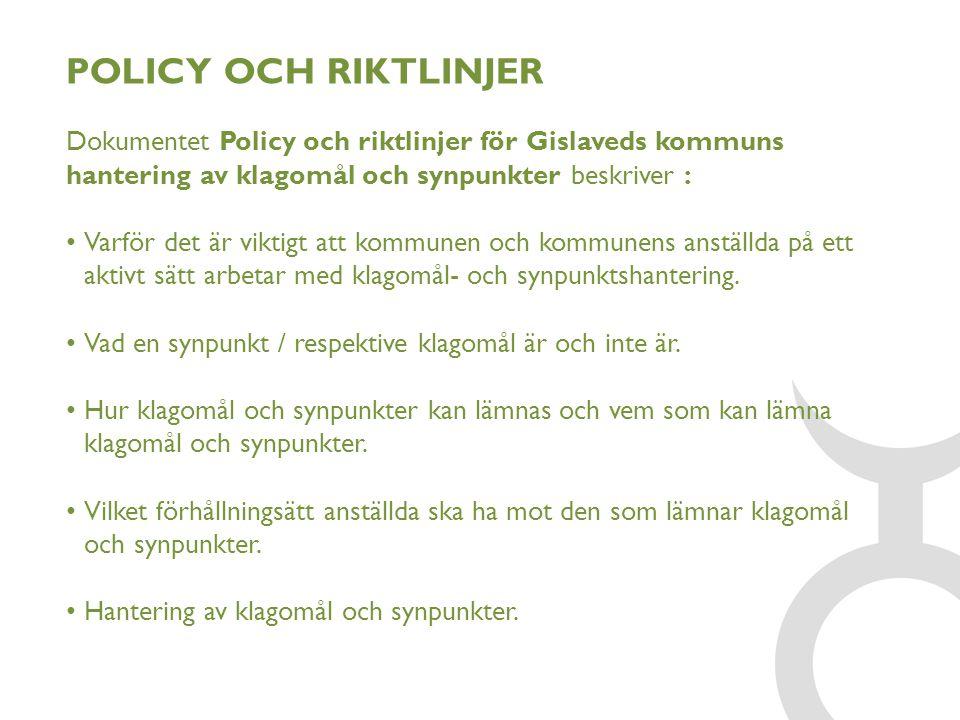 POLICY OCH RIKTLINJER Dokumentet Policy och riktlinjer för Gislaveds kommuns hantering av klagomål och synpunkter beskriver :