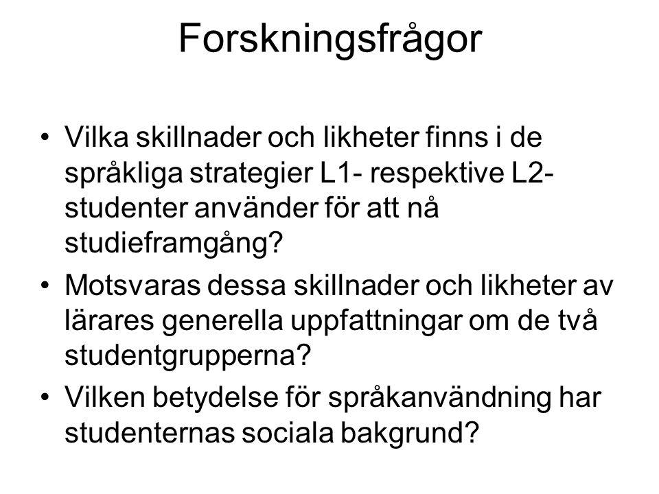 Forskningsfrågor Vilka skillnader och likheter finns i de språkliga strategier L1- respektive L2-studenter använder för att nå studieframgång