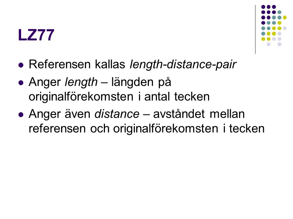 LZ77 Referensen kallas length-distance-pair
