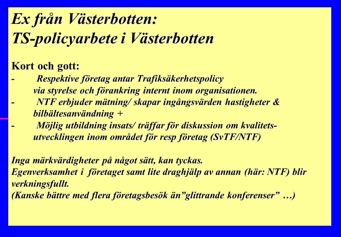 Ex från Västerbotten: TS-policyarbete i Västerbotten Kort och gott: - Respektive företag antar Trafiksäkerhetspolicy via styrelse och förankring internt inom organisationen.