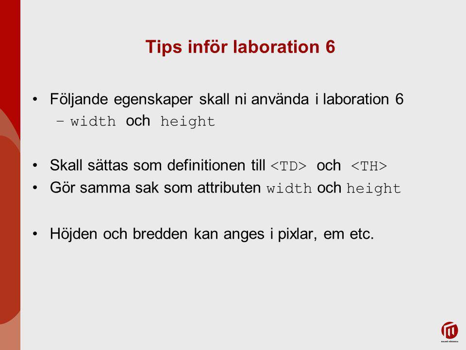 2017-04-06 Tips inför laboration 6. Följande egenskaper skall ni använda i laboration 6. width och height.