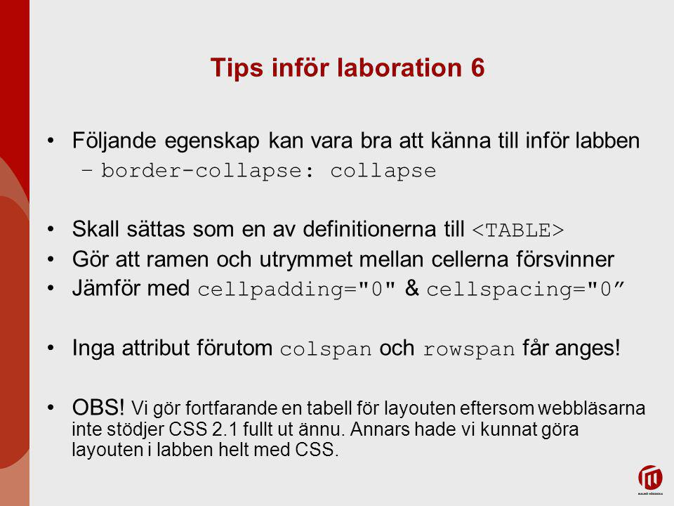 2017-04-06 Tips inför laboration 6. Följande egenskap kan vara bra att känna till inför labben. border-collapse: collapse.