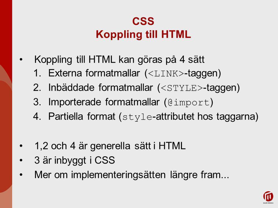 CSS Koppling till HTML Koppling till HTML kan göras på 4 sätt
