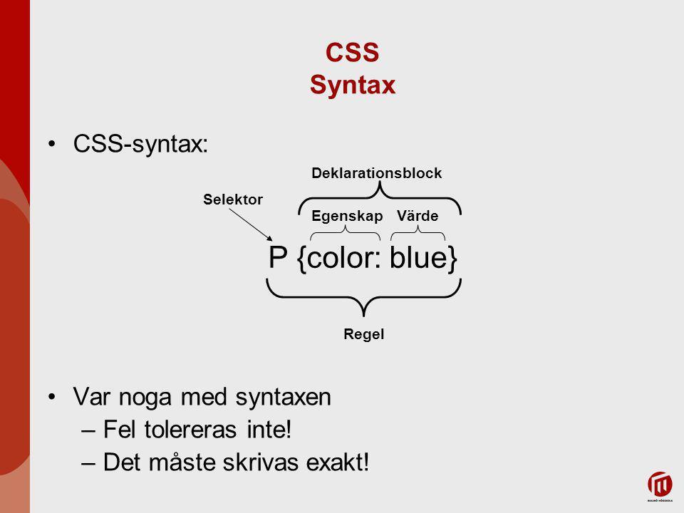P {color: blue} CSS Syntax CSS-syntax: Var noga med syntaxen