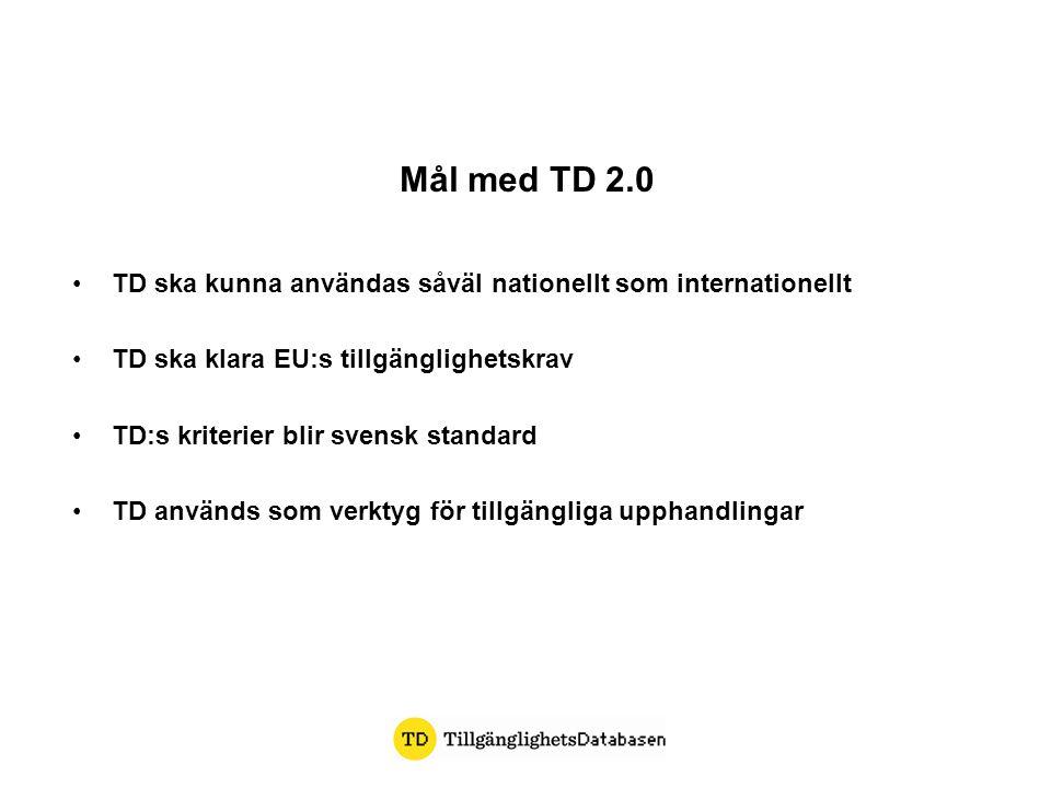 Mål med TD 2.0 TD ska kunna användas såväl nationellt som internationellt. TD ska klara EU:s tillgänglighetskrav.