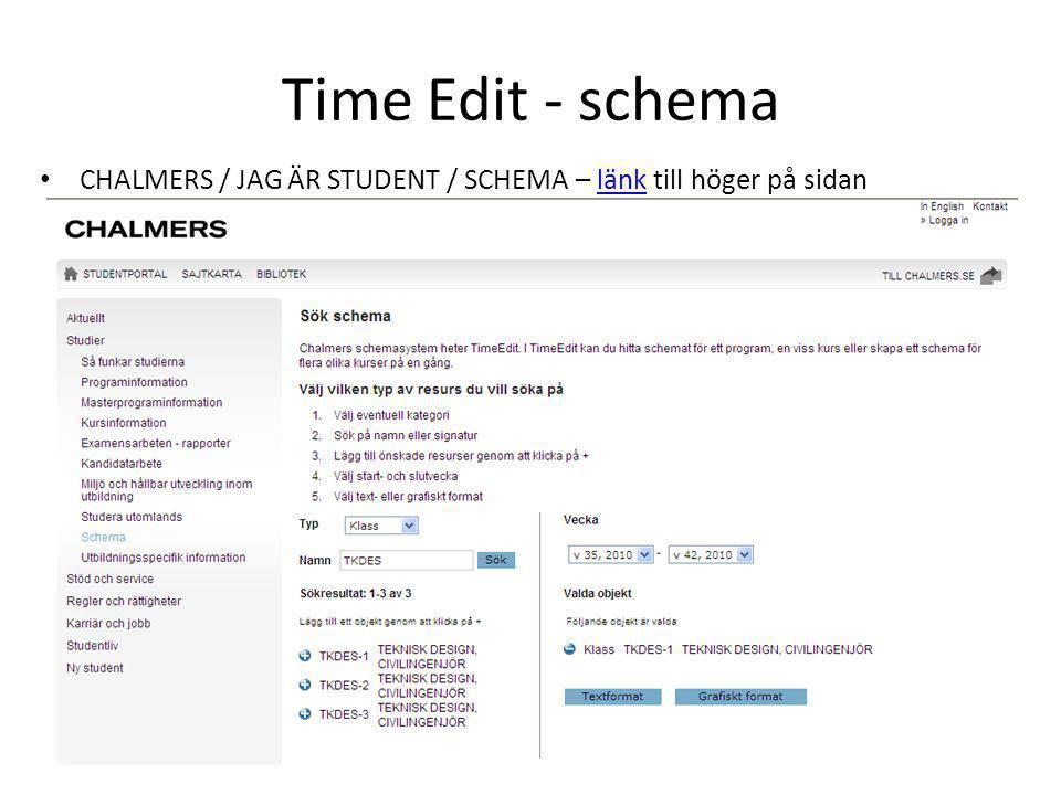 Time Edit - schema CHALMERS / JAG ÄR STUDENT / SCHEMA – länk till höger på sidan