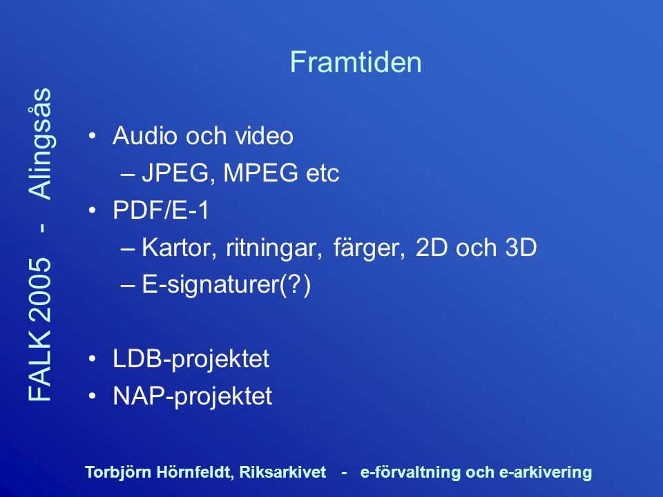 Framtiden Audio och video JPEG, MPEG etc PDF/E-1
