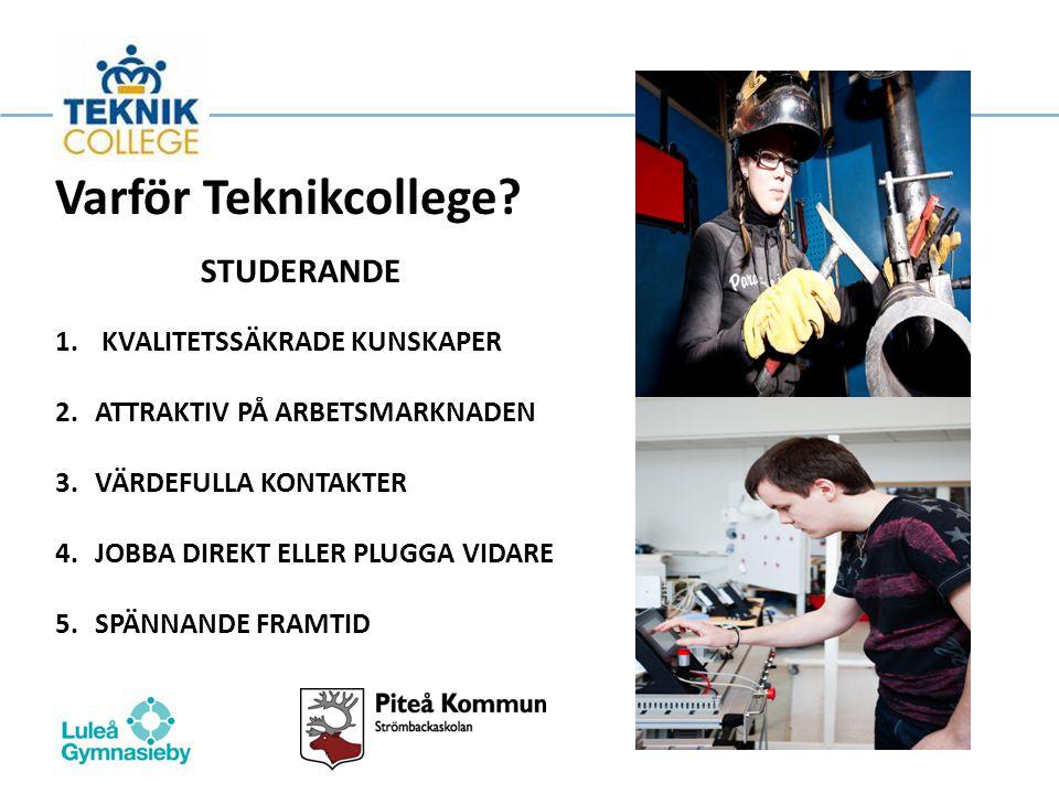 Varför Teknikcollege STUDERANDE KVALITETSSÄKRADE KUNSKAPER