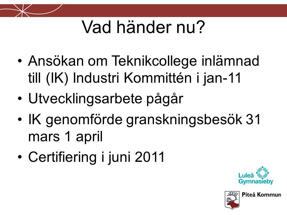 Vad händer nu Ansökan om Teknikcollege inlämnad till (IK) Industri Kommittén i jan-11. Utvecklingsarbete pågår.