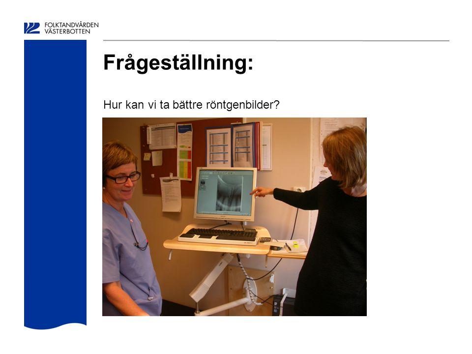 Frågeställning: Hur kan vi ta bättre röntgenbilder