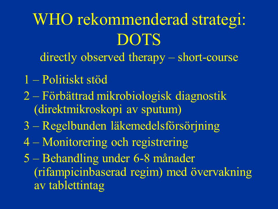 WHO rekommenderad strategi: DOTS directly observed therapy – short-course