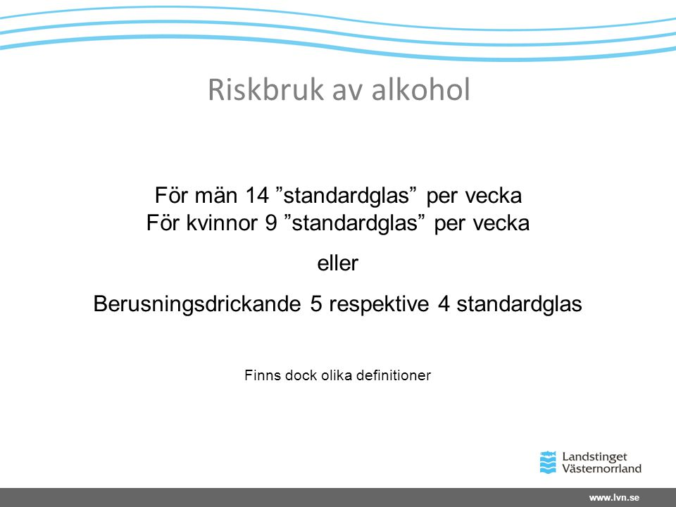 Riskbruk av alkohol För män 14 standardglas per vecka För kvinnor 9 standardglas per vecka. eller.