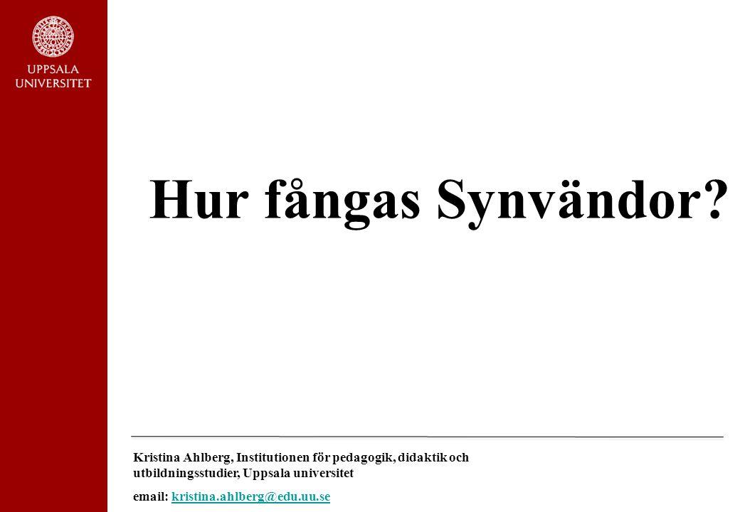 Hur fångas Synvändor Kristina Ahlberg, Institutionen för pedagogik, didaktik och utbildningsstudier, Uppsala universitet.