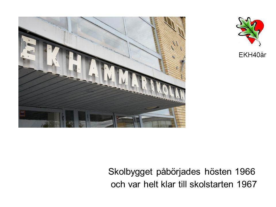 EKH40år Skolbygget påbörjades hösten 1966 och var helt klar till skolstarten 1967