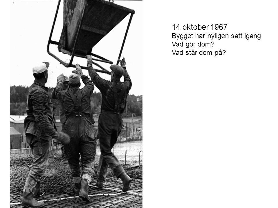 14 oktober 1967 Bygget har nyligen satt igång Vad gör dom
