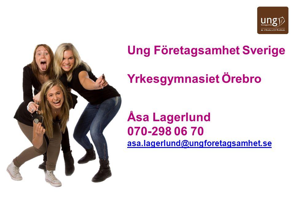 Ung Företagsamhet Sverige Yrkesgymnasiet Örebro Åsa Lagerlund 070-298 06 70 asa.lagerlund@ungforetagsamhet.se