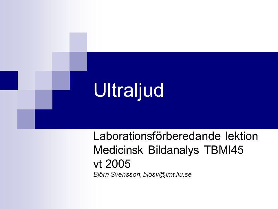 Ultraljud Laborationsförberedande lektion Medicinsk Bildanalys TBMI45
