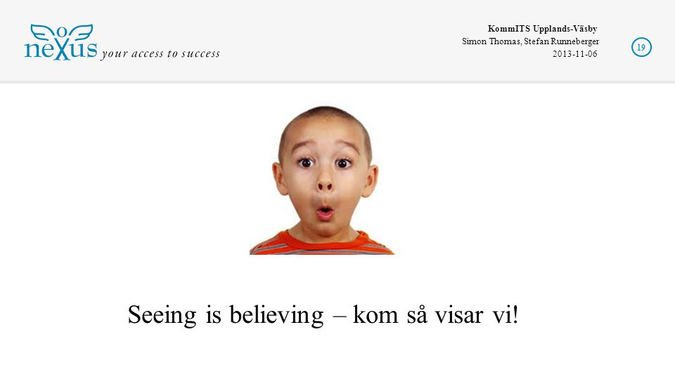 Seeing is believing – kom så visar vi!
