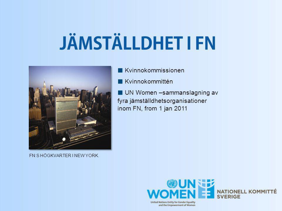 ■ Kvinnokommissionen ■ Kvinnokommittén ■ UN Women –sammanslagning av fyra jämställdhetsorganisationer inom FN, from 1 jan 2011.
