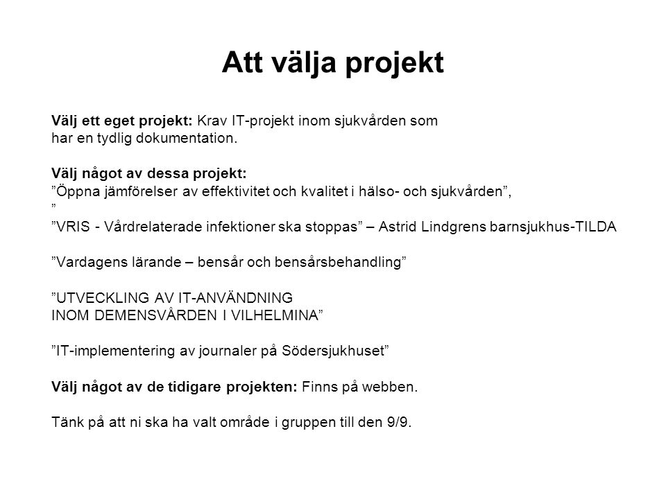 Att välja projekt Välj ett eget projekt: Krav IT-projekt inom sjukvården som. har en tydlig dokumentation.