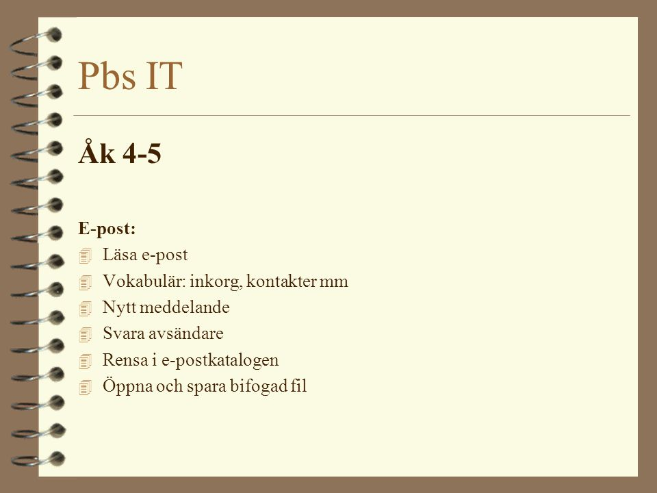 Pbs IT Åk 4-5 E-post: Läsa e-post Vokabulär: inkorg, kontakter mm