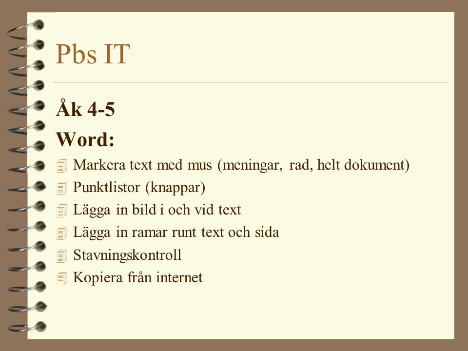 Pbs IT Åk 4-5. Word: Markera text med mus (meningar, rad, helt dokument) Punktlistor (knappar) Lägga in bild i och vid text.