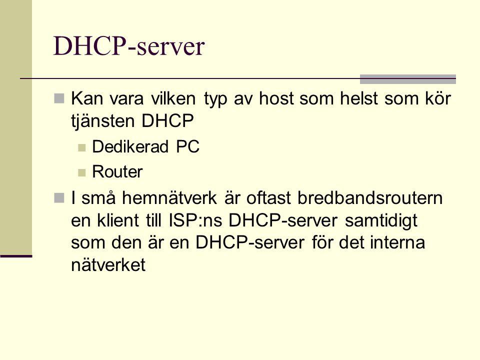 DHCP-server Kan vara vilken typ av host som helst som kör tjänsten DHCP. Dedikerad PC. Router.