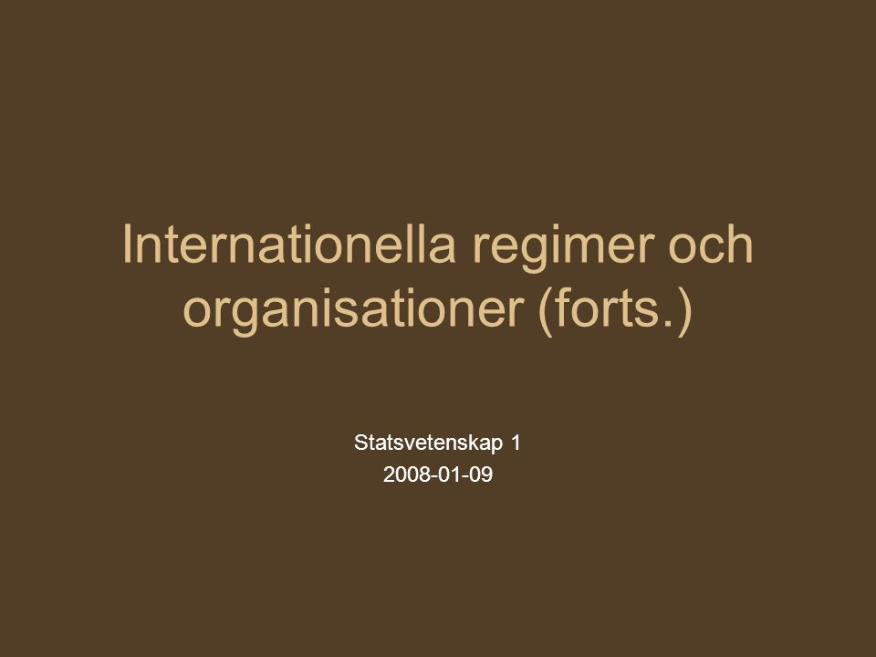 Internationella regimer och organisationer (forts.)
