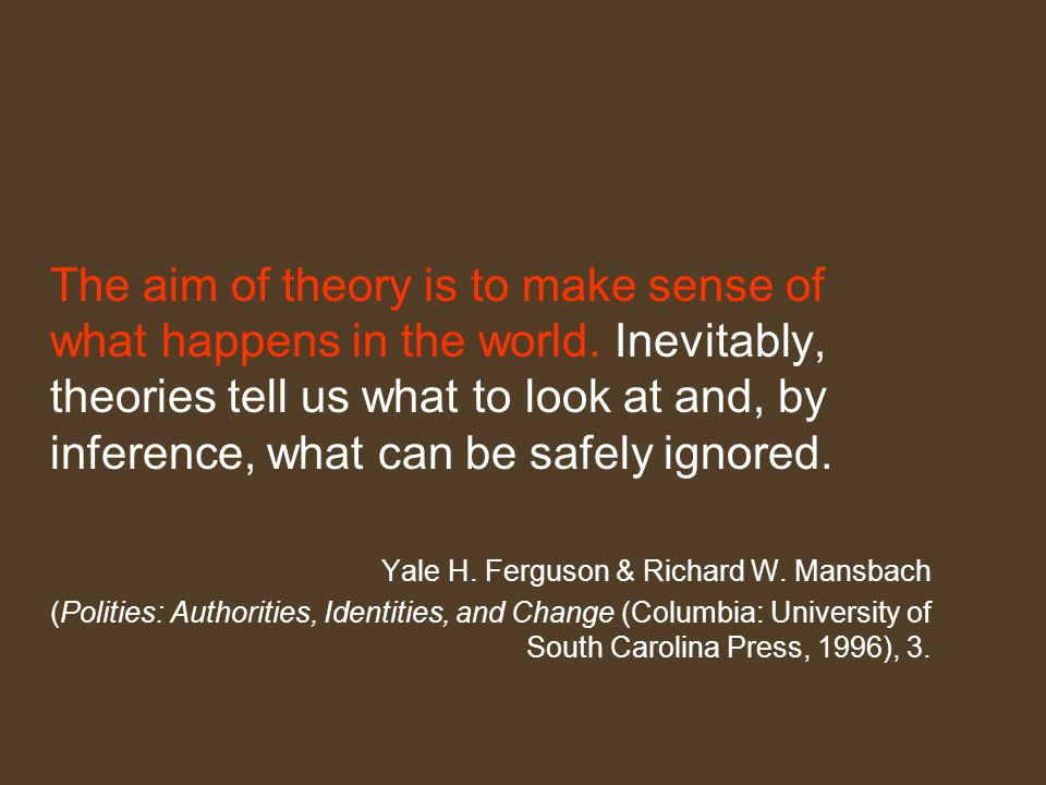 The aim of theory is to make sense of what happens in the world